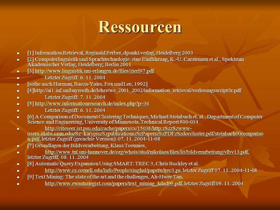 Ressourcen[1] Information Retrieval, Reginald Ferber, dpunkt.verlag, Heidelberg 2003.
